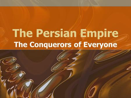 The Persian Empire The Conquerors of Everyone. Start of the Persian Empire Starts with Indo-European migrations –Came to Persia around 1000 BCE –Known.