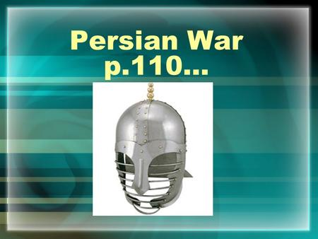 Persian War p.110…. What was Greece like before the war? At this time Athens is the most dominant city- state. Persia came over and tried to conquer Greek.