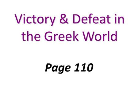"Victory & Defeat in the Greek World Page 110. ""Earth and Water"" In 492 B.C. King Darius I of Persia demanded ""earth and water"" from the Greek city-states."