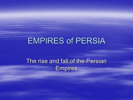 The rise and fall of the Persian Empires