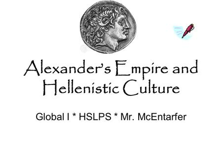 Alexander's Empire and Hellenistic Culture Global I * HSLPS * Mr. McEntarfer.