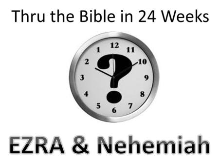 Thru the Bible in 24 Weeks. Introduction The Bible contains stories of the greatest EVILS..... betrayals, revenge, deception, and The ultimate Prince.