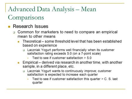 Advanced Data Analysis – Mean Comparisons Research Issues  Common for marketers to need to compare an empirical mean to other means Theoretical – some.