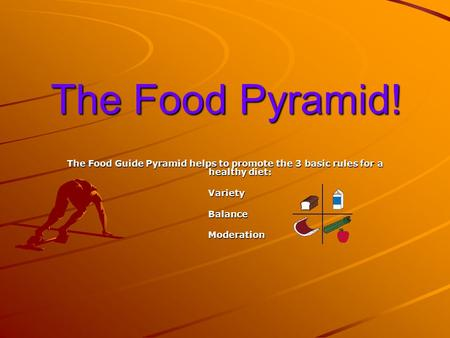 The Food Pyramid! The Food Guide Pyramid helps to promote the 3 basic rules for a healthy diet: Variety Variety Balance Balance Moderation Moderation.
