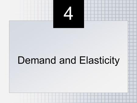 4 4 Demand and Elasticity. ●Elasticity: Measure of Responsiveness ●Price Elasticity of Demand: Its Effect on Total Revenue ●What Determines Demand Elasticity?