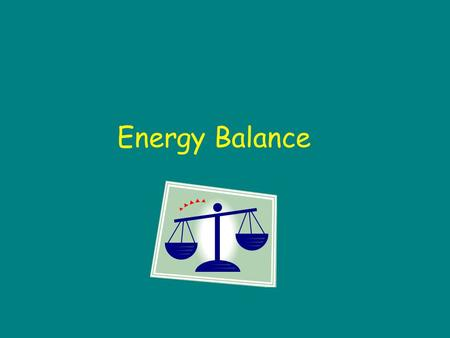 Energy Balance. Energy = Fuel How Do I GET Energy? What provides energy for our body? What nutrients in food provide calories? Carbohydrates Protein.
