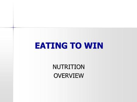 EATING TO WIN NUTRITION NUTRITION OVERVIEW OVERVIEW.