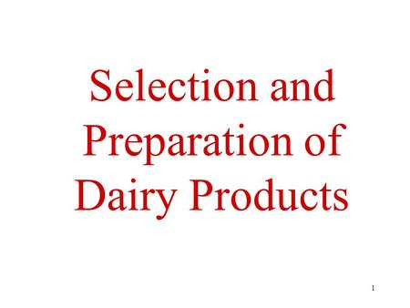 1 Selection and Preparation of Dairy Products. 2 Types of Dairy 1.Fresh 2.Concentrated 3.Frozen 4.Cultured.
