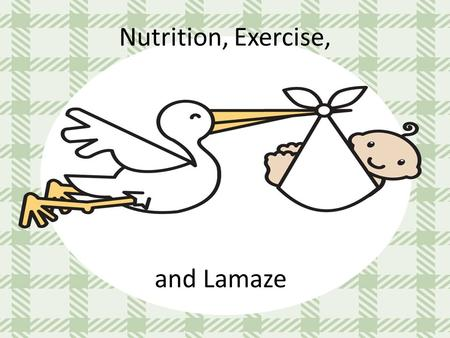 Nutrition, Exercise, and Lamaze. Nutrition You need about 300 extra calories a day when you are pregnant, to help grow and develop a healthy baby. These.