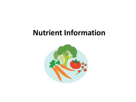 Nutrient Information. Carbohydrates What do carbohydrates do for us? 1 major function: Give you energy to run, jump and even blink your eyes.