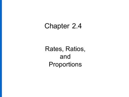 Chapter 2.4 Rates, Ratios, and Proportions. Slide 5.1- 2 A ratio compares two quantities.