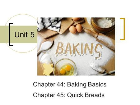 Chapter 44: Baking Basics Chapter 45: Quick Breads