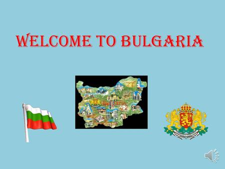 WELCOME TO BULGARIA. Bulgaria is situated in southeastern Europe, in the eastern part of the Balkan Peninsula and has outlet on the Black sea. Bulgaria.