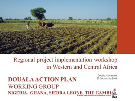Regional project implementation workshop in Western and Central Africa THE DOUALA ACTION PLAN DOUALA ACTION PLAN WORKING GROUP – NIGERIA, GHANA, SIERRA.