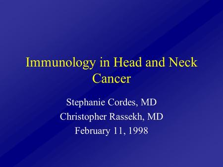 Immunology in Head and Neck Cancer Stephanie Cordes, MD Christopher Rassekh, MD February 11, 1998.