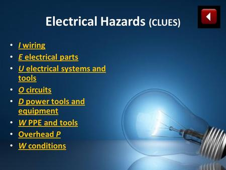 Electrical Hazards (CLUES) I wiring I wiring E electrical parts E electrical parts U electrical systems and tools U electrical systems and tools O circuits.