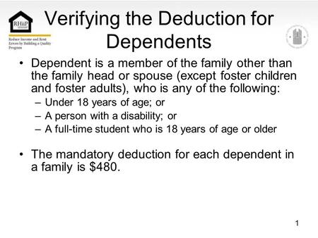 1 Verifying the Deduction for Dependents Dependent is a member of the family other than the family head or spouse (except foster children and foster adults),
