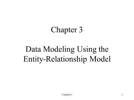 Chapter 31 Chapter 3 Data Modeling Using the Entity-Relationship Model.