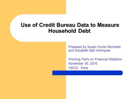 Use of Credit Bureau Data to Measure Household Debt Use of Credit Bureau Data to Measure Household Debt Prepared by Susan Hume McIntosh and Elizabeth Ball.