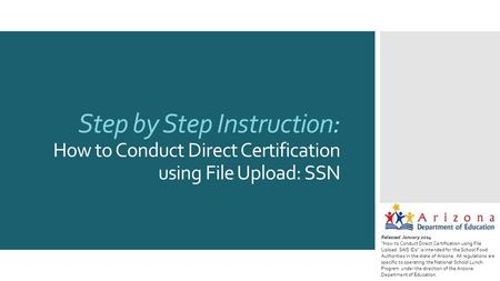"Step by Step Instruction: How to Conduct Direct Certification using File Upload: SSN Released January 2014 ""How to Conduct Direct Certification using File."