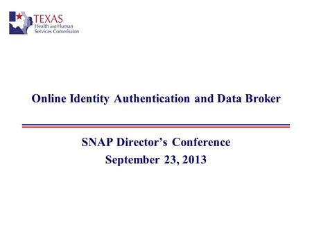 Online Identity Authentication and Data Broker SNAP Director's Conference September 23, 2013.