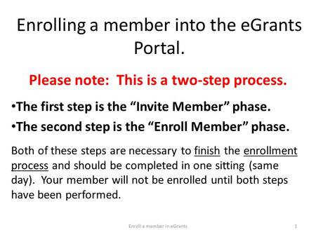 "Enrolling a member into the eGrants Portal. Please note: This is a two-step process. The first step is the ""Invite Member"" phase. The second step is the."