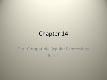 Chapter 14 Perl-Compatible Regular Expressions Part 1.