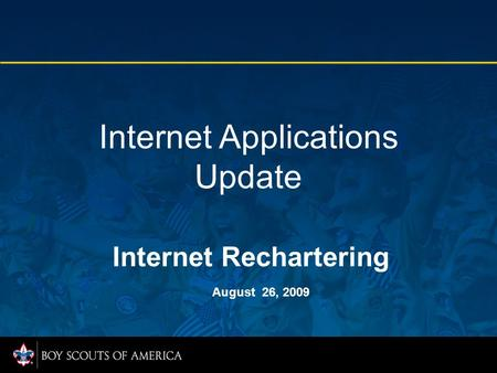 Internet Applications Update Internet Rechartering August 26, 2009.