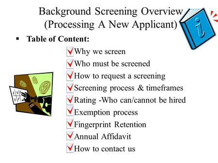 Background Screening Overview (Processing A New Applicant) –Why we screen –Who must be screened –How to request a screening –Screening process & timeframes.