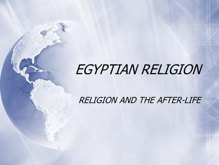 EGYPTIAN RELIGION RELIGION AND THE AFTER-LIFE. Ancient Egyptian Religion  Religion guided every aspect of Egyptian life.  Egyptian religion was based.