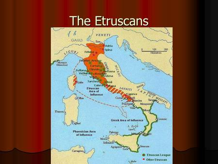 The Etruscans. Three periods of Etruscan History: Three periods of Etruscan History: Villanovan Period – 9 th -8 th centuries BCE – similar to Greek Geometric.