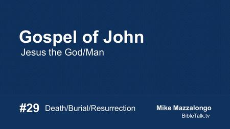 Gospel of John Jesus the God/Man Death/Burial/Resurrection #29 Mike Mazzalongo BibleTalk.tv.