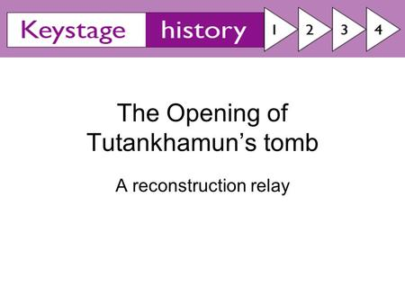 The Opening of Tutankhamun's tomb A reconstruction relay.