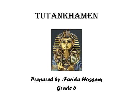 Tutankhamen Prepared by :Farida Hossam Grade 6. The most famous Egyptian pharaoh today is, without doubt, Tutankhamen. However, before the spectacular.