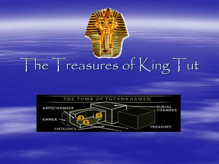 The Treasures of King Tut. King Tutankhamen's Tomb.