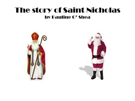 The story of Saint Nicholas by Pauline O' Shea Early life St. Nicholas was born in 271 AD and died around December 6, 342 or 343 AD near the Asia Minor.