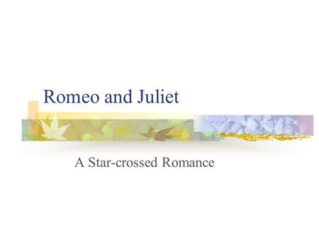 Romeo and Juliet A Star-crossed Romance. A Brief Introduction Romeo and Juliet was written by Shakespeare in 1594 or 1595. Romeo and Juliet was an experimental.