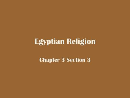 Egyptian Religion Chapter 3 Section 3.