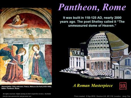 Pantheon Pantheon, Rome First created. 6 Sep 2010. Version 2.0. 28.3.12. London. Jerry Tse A Roman Masterpiece It was built in 118-125 AD, nearly 2000.