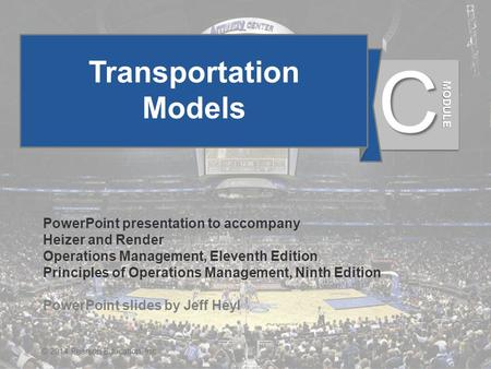 MC - 1© 2014 Pearson Education, Inc. Transportation Models PowerPoint presentation to accompany Heizer and Render Operations Management, Eleventh Edition.