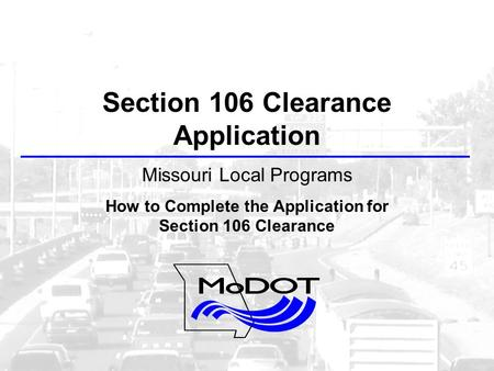 Section 106 Clearance Application Missouri Local Programs How to Complete the Application for Section 106 Clearance.