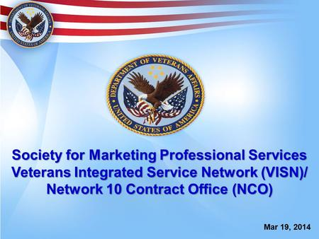 Society for Marketing Professional Services Veterans Integrated Service Network (VISN)/ Network 10 Contract Office (NCO) Mar 19, 2014.