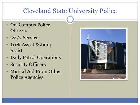 Cleveland State University Police On-Campus Police Officers 24/7 Service Lock Assist & Jump Assist Daily Patrol Operations Security Officers Mutual Aid.