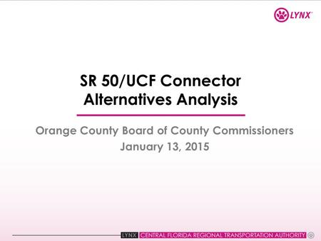 SR 50/UCF Connector Alternatives Analysis Orange County Board of County Commissioners January 13, 2015.