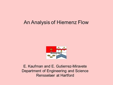 An Analysis of Hiemenz Flow E. Kaufman and E. Gutierrez-Miravete Department of Engineering and Science Rensselaer at Hartford.