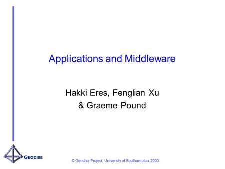 © Geodise Project, University of Southampton, 2003. Applications and Middleware Hakki Eres, Fenglian Xu & Graeme Pound.