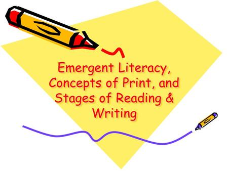 Emergent Literacy, Concepts of Print, and Stages of Reading & Writing
