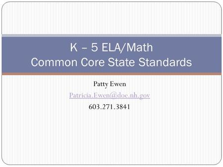 Patty Ewen 603.271.3841 K – 5 ELA/Math Common Core State Standards.