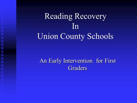 Reading Recovery In Union County Schools An Early Intervention for First Graders.