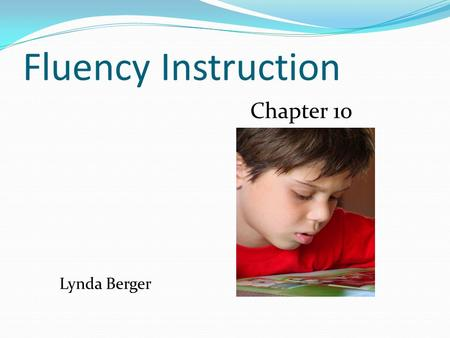 Fluency Instruction Lynda Berger Chapter 10. Introduction Fluency instruction is an important part of every reading program because practice with connected.